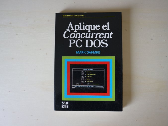 'Aplique el Concurrent PC DOS', Mark Dahmke, McGrawHill 1988